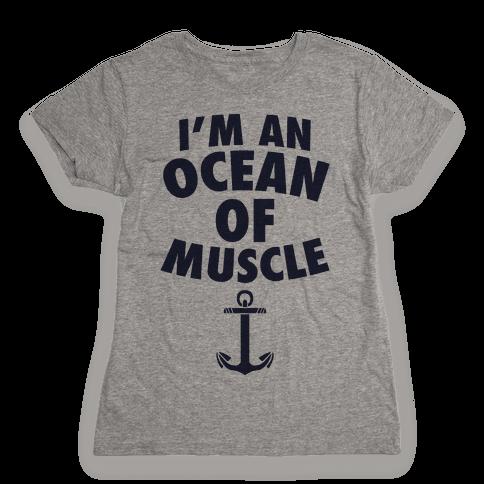I'm An Ocean Of Muscle Womens T-Shirt