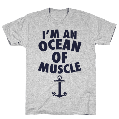 I'm An Ocean Of Muscle Mens T-Shirt