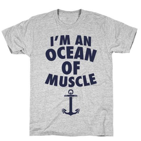 I'm An Ocean Of Muscle T-Shirt