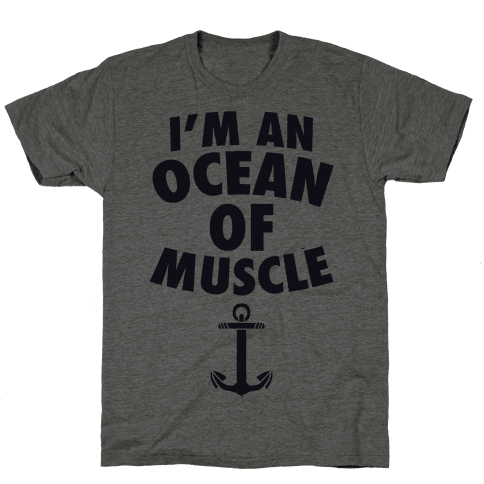 I'm An Ocean Of Muscle