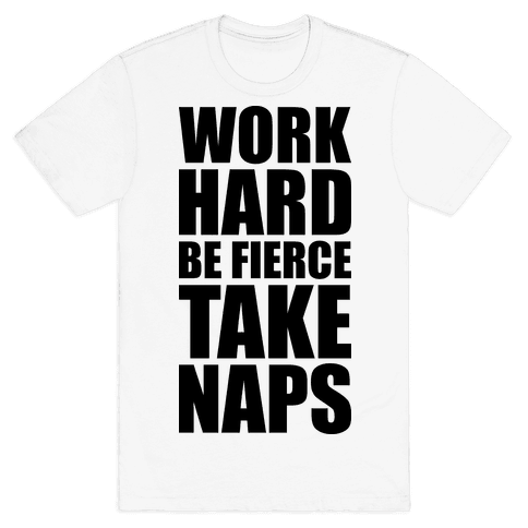 Work Hard Be Fierce Take Naps. Mens T-Shirt