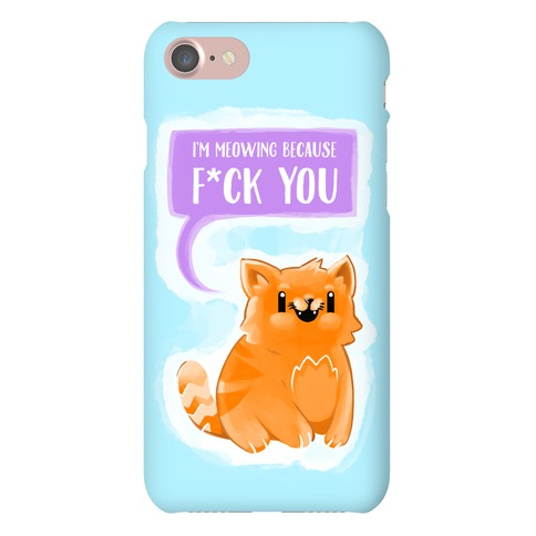 I'm Meowing Because F*ck You Phone Case