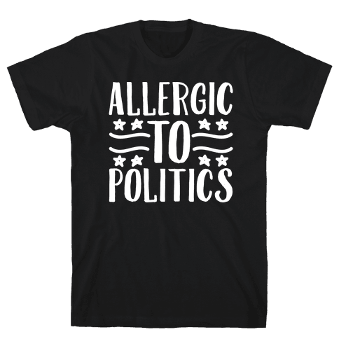 Allergic To Politics Mens T-Shirt