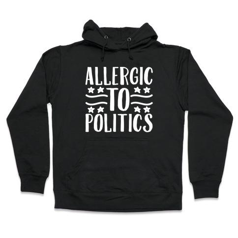 Allergic To Politics Hooded Sweatshirt