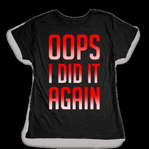 Oops I Did It Again Womens T-Shirt