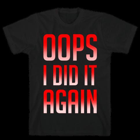 Oops I Did It Again Mens T-Shirt