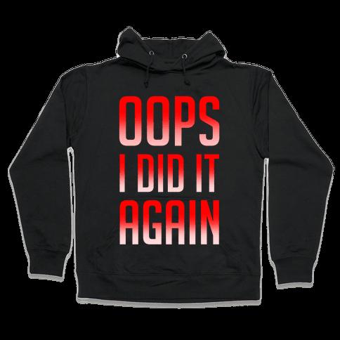 Oops I Did It Again Hooded Sweatshirt