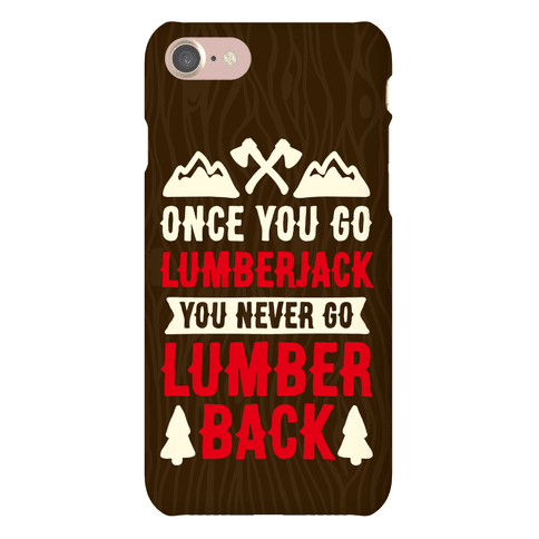 Once You Go Lumberjack You Never Go Lumberback Phone Case