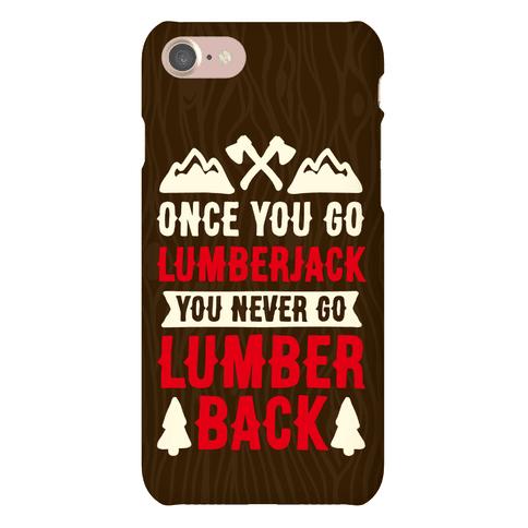 Once You Go Lumberjack You Never Go Lumberback Phone Case