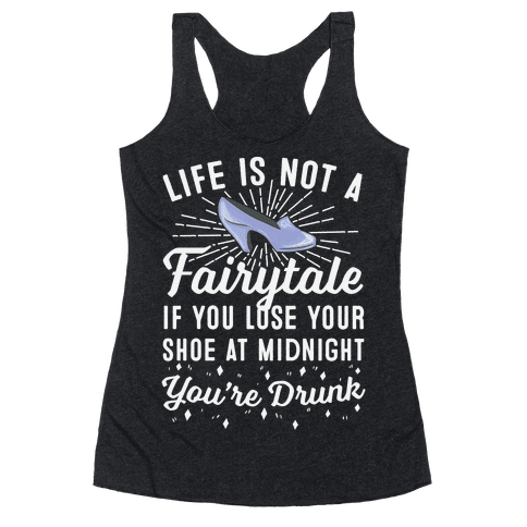 Life Is Not A Fairytale Racerback Tank Top