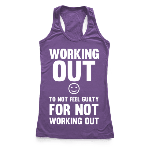 Working Out To Not Feel Guilty Racerback Tank Top