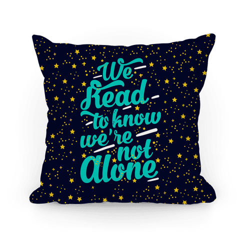 We Read To Know We're Not Alone Pillow