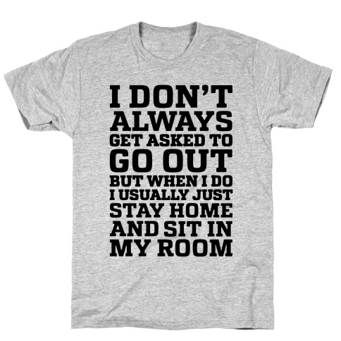 I Don't Always Get Asked To Go Out T-Shirt