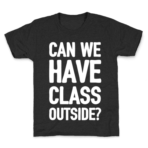 Can We Have Class Outside Kids T-Shirt