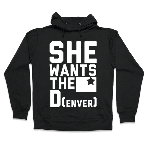 She Wants the D(enver) Hooded Sweatshirt