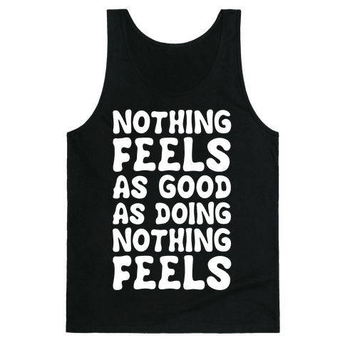 Nothing Feels As Good As Doing Nothing Feels Tank Top