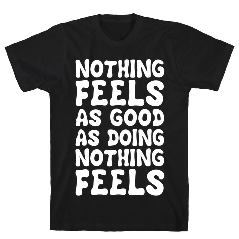 Nothing Feels As Good As Doing Nothing Feels Mens T-Shirt