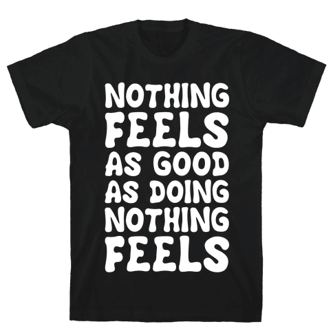 Nothing Feels As Good As Doing Nothing Feels