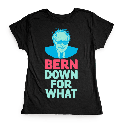 Bern Down For What Womens T-Shirt
