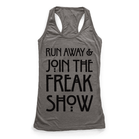 Run Away and Join The Freak Show Racerback Tank Top