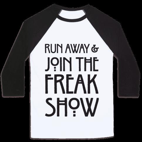 Run Away and Join The Freak Show Baseball Tee