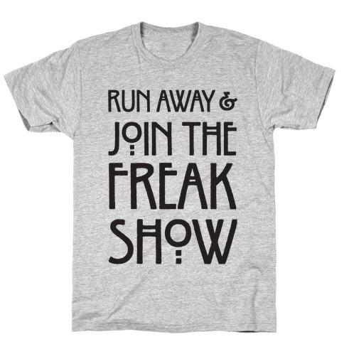Run Away and Join The Freak Show T-Shirt