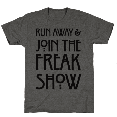 Run Away and Join The Freak Show Mens T-Shirt