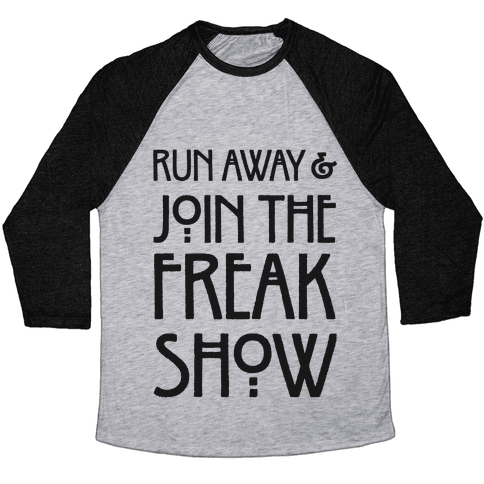 Run Away and Join The Freak Show Baseball Tee