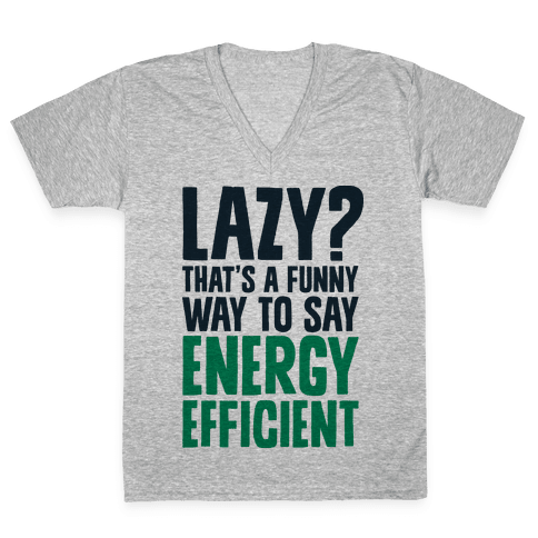 Lazy? That's a Funny Way to Say Energy Efficient V-Neck Tee Shirt