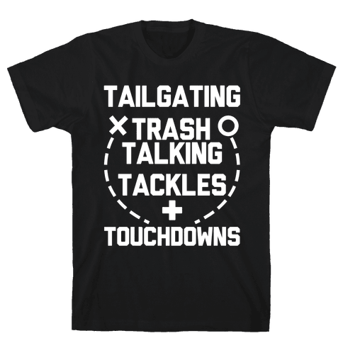 Tailgating, Trash Talking, Tackles and Touchdowns Mens T-Shirt