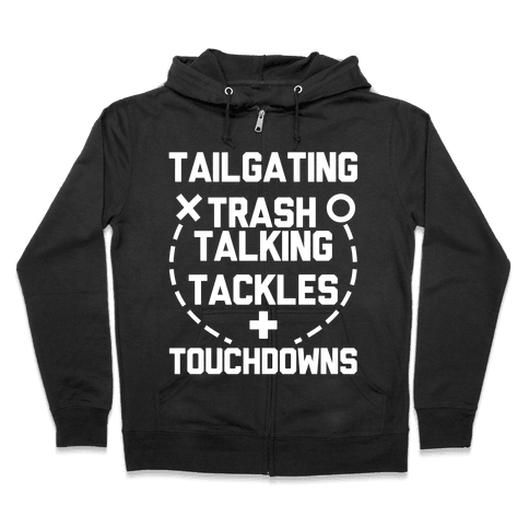 Tailgating, Trash Talking, Tackles and Touchdowns Zip Hoodie