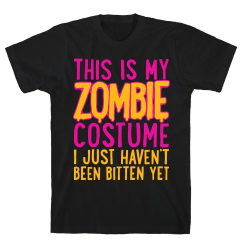 This is My Zombie Costume, I Just Haven't Been Bitten Yet T-Shirt
