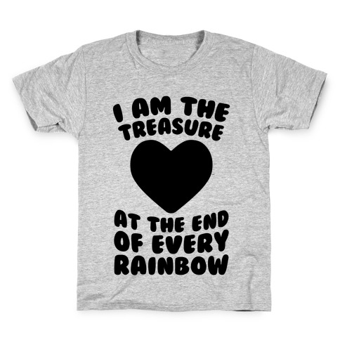 I Am The Treasure At The End Of Every Rainbow Kids T-Shirt