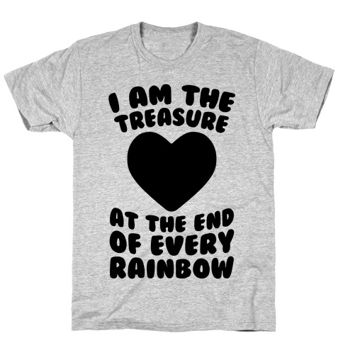 I Am The Treasure At The End Of Every Rainbow T-Shirt