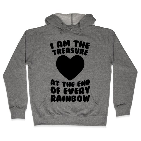 I Am The Treasure At The End Of Every Rainbow Hooded Sweatshirt