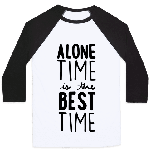 Alone Time Is The Best Time Baseball Tee