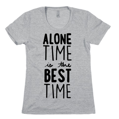 Alone Time Is The Best Time Womens T-Shirt