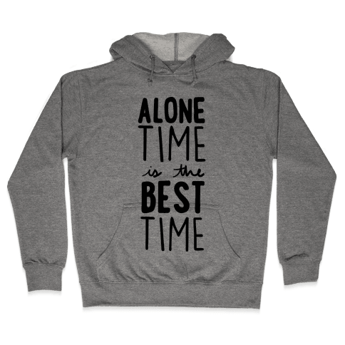 Alone Time Is The Best Time Hooded Sweatshirt