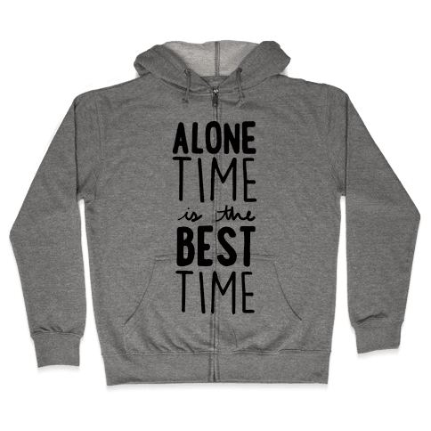 Alone Time Is The Best Time Zip Hoodie