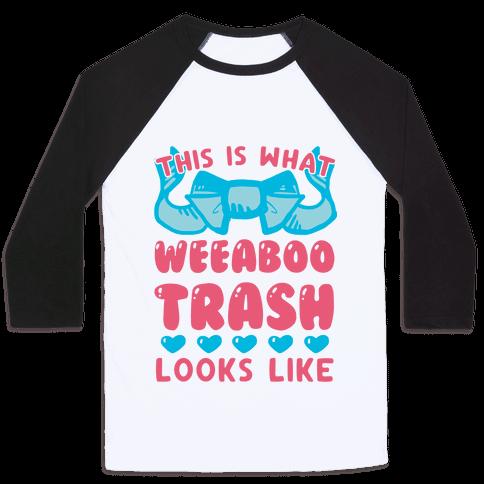 This Is What Weeaboo Trash Looks Like Baseball Tee