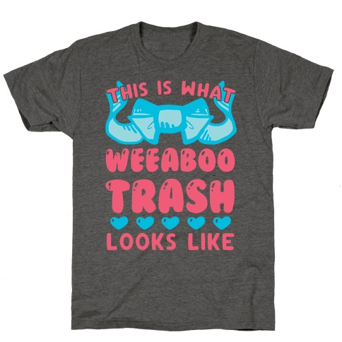 This Is What Weeaboo Trash Looks Like T-Shirt