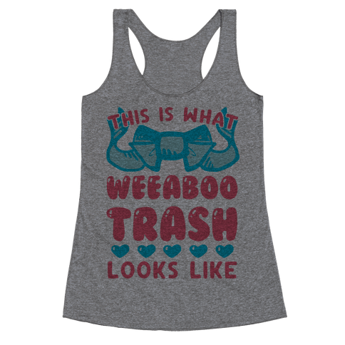 This Is What Weeaboo Trash Looks Like Racerback Tank Top