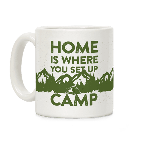 Home Is Where You Set Up Camp Coffee Mug