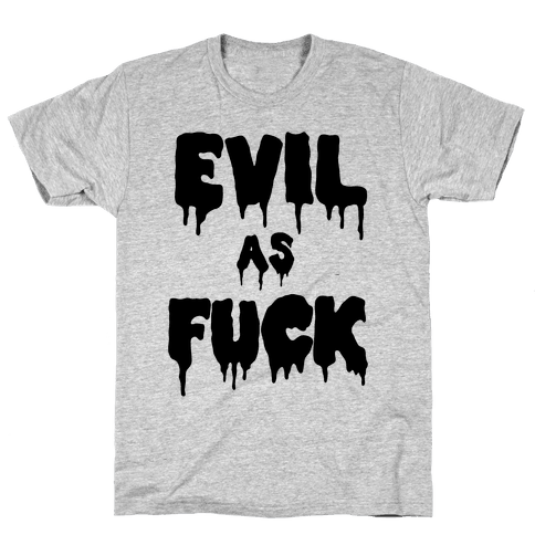 Evil As F*** Mens T-Shirt