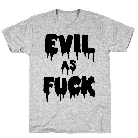 Evil As F*** T-Shirt