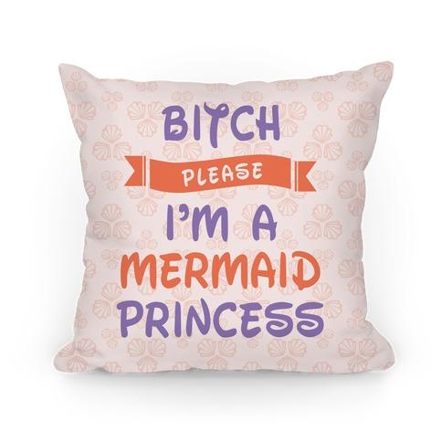 Bitch Please I'm a Mermaid Princess Pillow