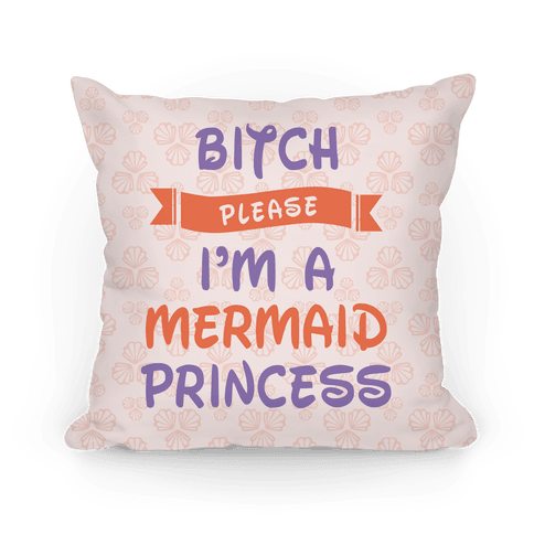 Bitch Please I'm a Mermaid Princess Pillow