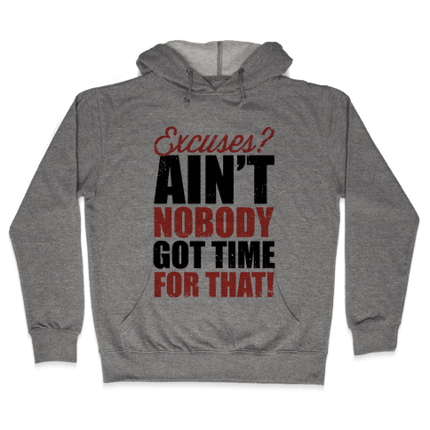 Excuses? Ain't Nobody Got Time For That! (Tank) Hooded Sweatshirt