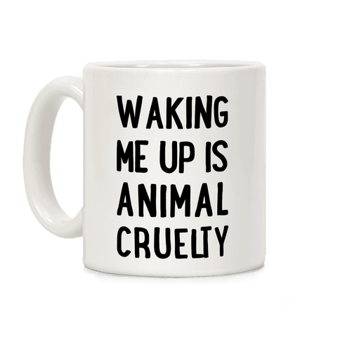 Waking me up is animal curelty Coffee Mug
