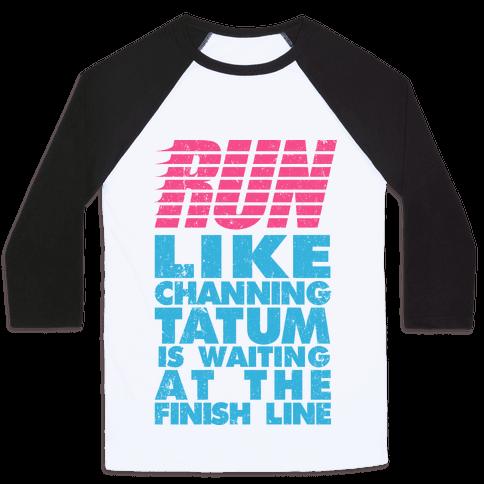 Run Like Channing Tatum Is Waiting At The Finish Line Baseball Tee